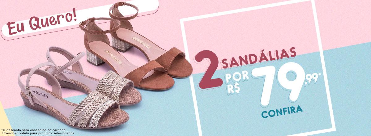 2 Sandálias por R$ 79,99.*O desconto será concedido no carrinho. Promoção válida para produtos selecionados.